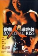 Ballistic Kiss (Sat sat yan, tiu tiu mo)