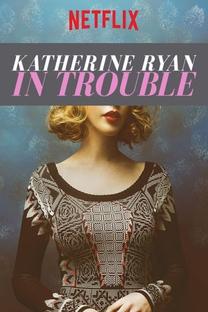 Katherine Ryan in Trouble - Poster / Capa / Cartaz - Oficial 1