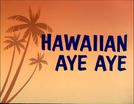 Hawaiian Aye Aye (Hawaiian Aye Aye)