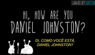 Hi How Are You Daniel Johnston? - trailer legendado