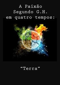 """A Paixão Segundo G.H. em quatro tempos: """"Terra"""" - Poster / Capa / Cartaz - Oficial 1"""
