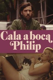 Cala a Boca Philip - Poster / Capa / Cartaz - Oficial 2