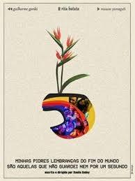 Minhas Piores Lembranças do Fim do Mundo São Aquelas Que Não Guardei Nem Por Um Segundo - Poster / Capa / Cartaz - Oficial 1