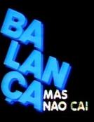 Programa Balança Mas Não Cai (1ª Temporada) Na Globo (Programa Balança Mas Não Cai (1ª Temporada) Na Globo)