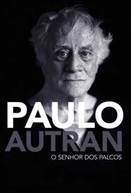Paulo Autran - O Senhor dos Palcos (Paulo Autran - O Senhor dos Palcos)