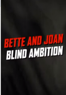 Bette and Joan: Blind Ambition
