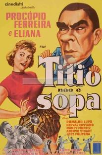 Titio não é sopa - Poster / Capa / Cartaz - Oficial 1