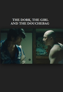 The Dork, the Girl and the Douchebag - Poster / Capa / Cartaz - Oficial 1