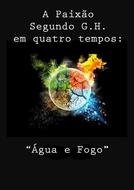 """A Paixão Segundo G.H. em Quatro Tempos: """"Água e Fogo"""" (A Paixão Segundo G.H. em Quatro Tempos: """"Água e Fogo"""")"""