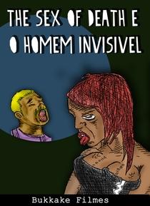 The sex of death e o Homem Invisivel - Poster / Capa / Cartaz - Oficial 1