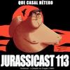 JurassiCast 113 - Que Casal Hétero
