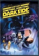 Uma Família Da Pesada: Uma Farsa Muito, Muito, Muito, Pra Lá De Sombria (Family Guy - Something Something Something Dark Side)