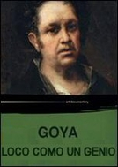 Goya: Loco como un Genio (Goya: Loco como un Genio)