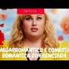 MEGARROMÂNTICO E OS CLICHÊS DAS COMÉDIAS ROMÂNTICAS