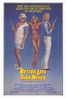 Antes Tarde do que Nunca (Better Late Than Never)