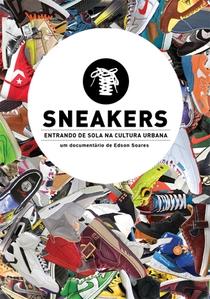 Sneakers - Entrando de Sola na Cultura Urbana - Poster / Capa / Cartaz - Oficial 1