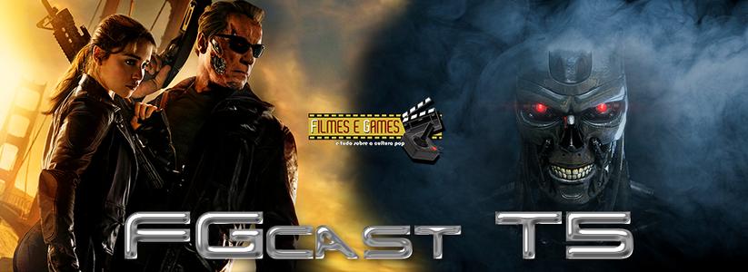FGcast #75 - O Exterminador do Futuro: Gênesis [Podcast]