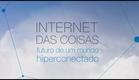 Internet das Coisas: futuro de um mundo hiperconectado