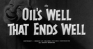 É o fim! (Oil's well that ends well)