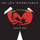 The Last Internationale: Wanted Man (The Last Internationale: Wanted Man)