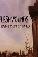 Flesh Wounds: Seven Stories of the Saw (Flesh Wounds: Seven Stories of the Saw)