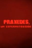 Praxedes, um Espermatozóide (Praxedes, um Espermatozóide)