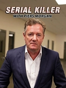 Desvendando Serial Killers com Piers Morgan (1ª Temporada) (Serial Killer with Piers Morgan (Season 1))