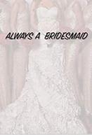 Always a Bridesmaid (Always a Bridesmaid)