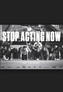 Stop Acting Now - Poster / Capa / Cartaz - Oficial 1