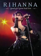 Good Girl Gone Bad Live (Good Girl Gone Bad Live)