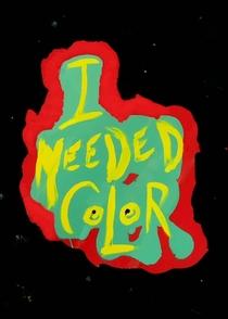 I Needed Color - Poster / Capa / Cartaz - Oficial 1