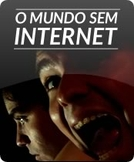 O Mundo Sem Internet (O Mundo Sem Internet)