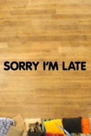 Sorry I'm Late (Sorry I'm Late)