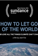 How To Let Go Of The World (And Love All The Things Climate Can't Change) (How To Let Go Of The World (And Love All The Things Climate Can't Change))