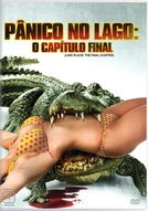 Pânico no Lago: O Capítulo Final (Lake Placid - The Final Chapter)