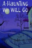 A-Haunting We Will Go (A-Haunting We Will Go)