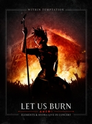 Within Temptation: Let Us Burn - Elements & Hydra Live In Concert (Within Temptation: Let Us Burn - Elements & Hydra Live In Concert)