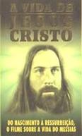 A Vida de Jesus Cristo (A Vida de Jesus Cristo - Do Nascimento À Ressurreição, O Filme Sobre A Vida do Messias)