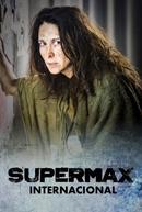 Supermax - Internacional (Supermax: El Infierno en sus Mientes)