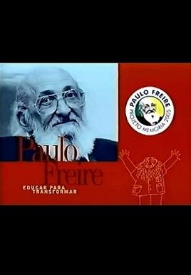 Paulo Freire - Educar para Transformar (Paulo Freire - Educar para Transformar)