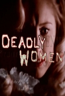 As Verdadeiras Mulheres Assassinas (3ª Temporada) (Deadly Women (Season 3))