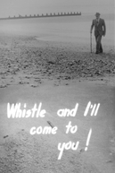 Whistle and I'll Come to You (Whistle and I'll Come to You)