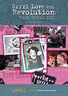 Grrrl Love and Revolution: Riot Grrrl NYC (Grrrl Love and Revolution: Riot Grrrl NYC)