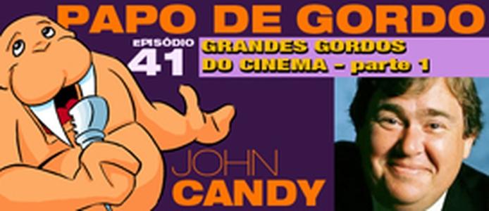 Podcast Papo de Gordo 41A - Grandes Gordos: John Candy