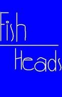 Fish Heads  (Fish Heads )
