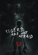 Os Tigres Não Têm Medo