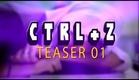 Ctrl+Z - Teaser 1