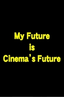 My Future is Cinema's Future (My Future is Cinema's Future)