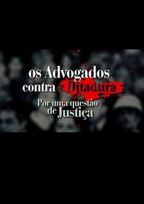 Os Advogados contra a Ditadura: Por uma Questão de Justiça - Poster / Capa / Cartaz - Oficial 1