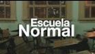 Escuela Normal Teaser